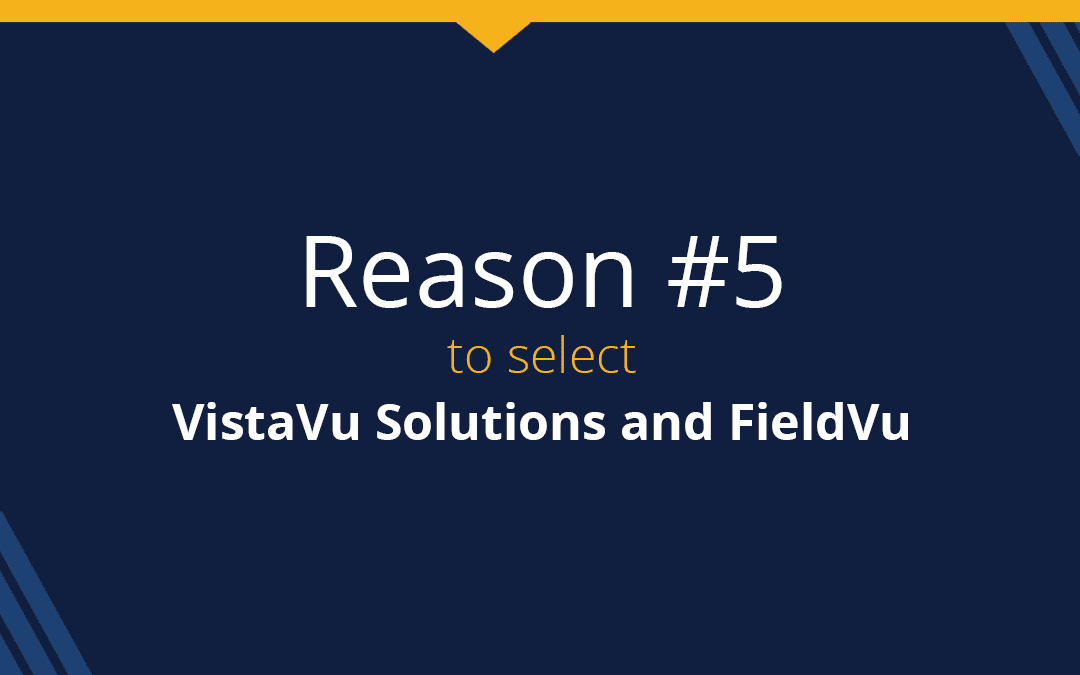Top 9 reasons to select VistaVu and FieldVu: Reason #5