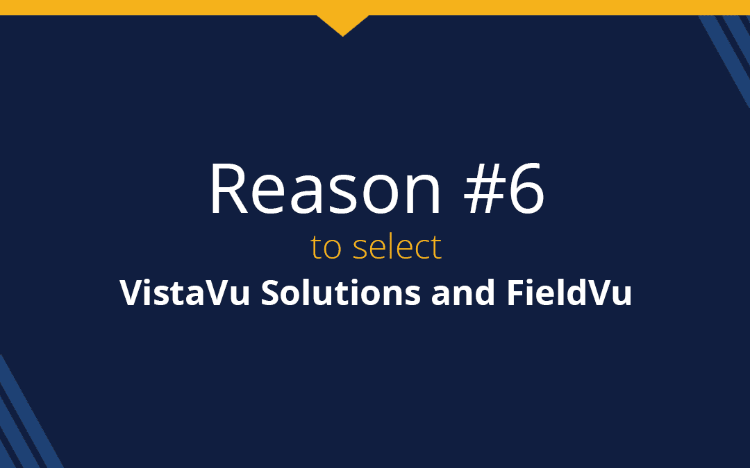 Top 9 reasons to select VistaVu and FieldVu: Reason #6