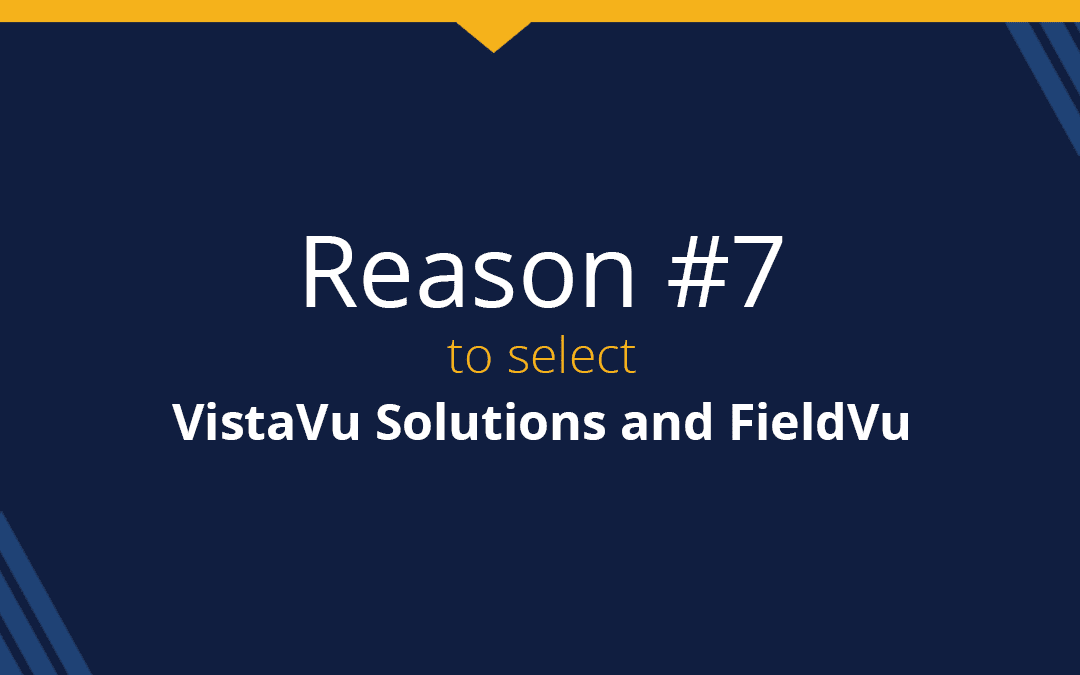 Top 9 reasons to select VistaVu and FieldVu: Reason #7