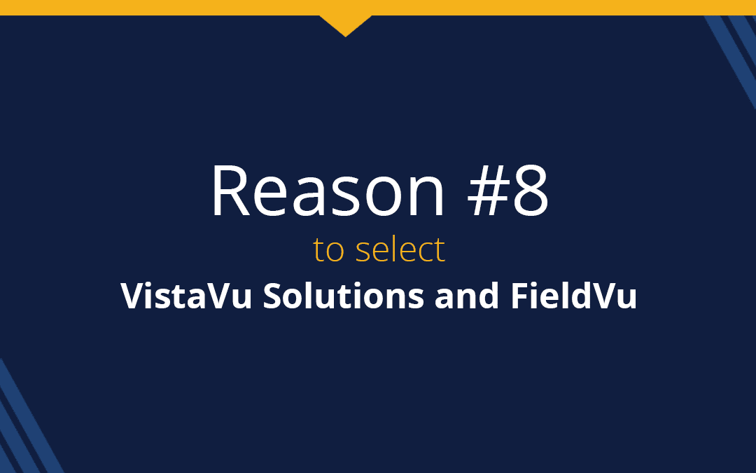 Top 9 reasons to select VistaVu and FieldVu: Reason #8