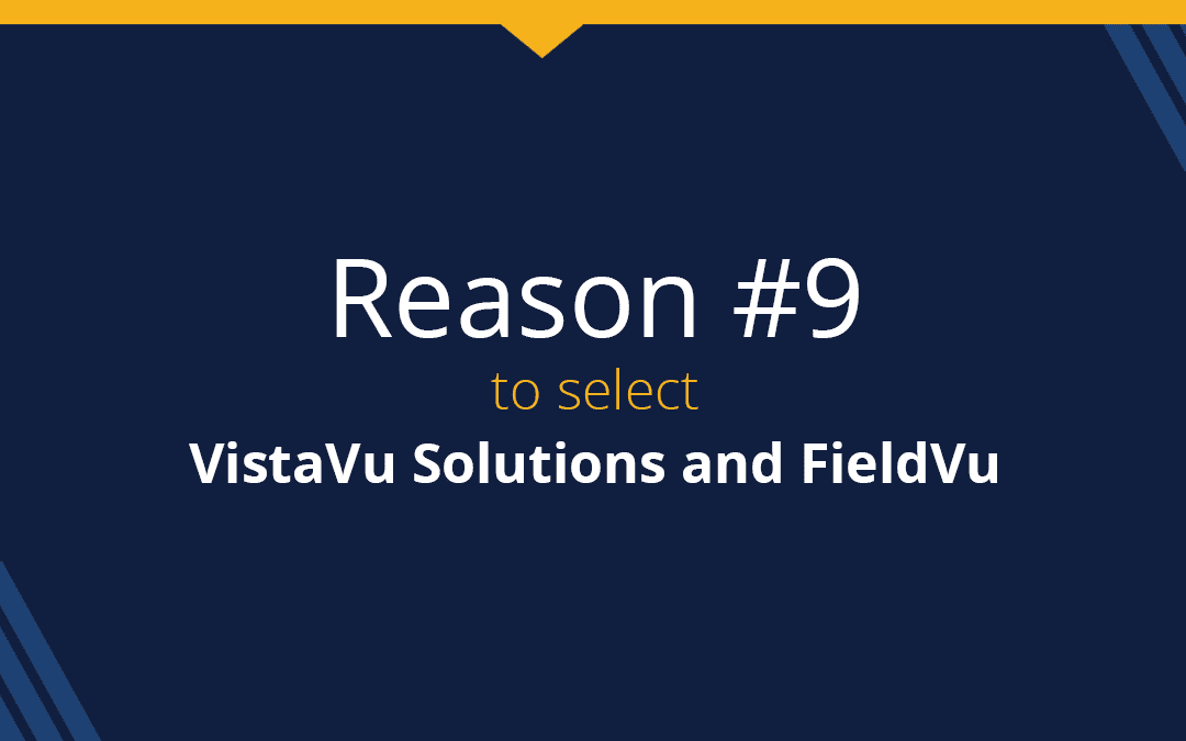 Top 9 reasons to select VistaVu Solutions and FieldVu: Reason #9